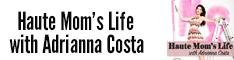 Haute Mom's Life with Adrianna  Costa