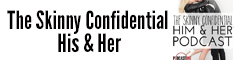 The Skinny Confidential His & Her Podcast