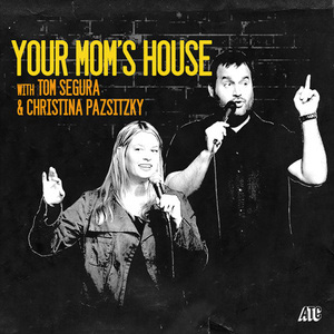 Your Mom's House with Tom Segura & Christina Pazsitzky
